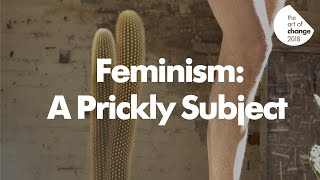 The Art of Change Shorts: Feminism // A Prickly Subject by Helen Plumb