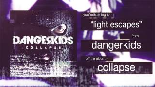 Watch Dangerkids Light Escapes video