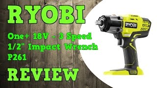 "Ryobi 18V 1/2"" 3 Speed Impact Wrench P261 P1830 Review"