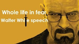 Whole life in fear - Walter White speech (Breaking Bad)