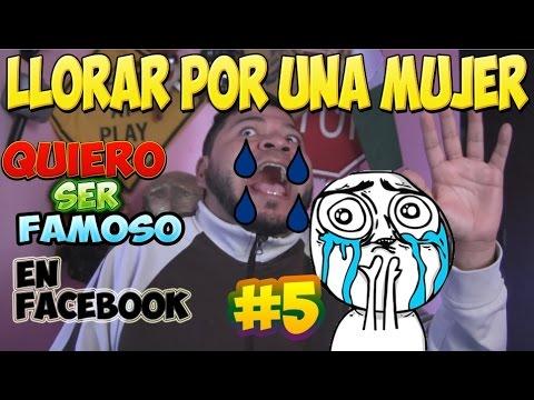 LLORAR POR UNA MUJER | QUIERO SER FAMOSO EN FACEBOOK #5