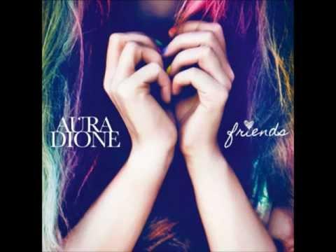 Aura Dione - Friends (hq) video