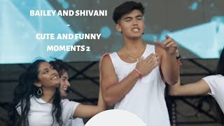 BAILEY AND SHIVANI - CUTE AND FUNNY MOMENTS 2 || Now United