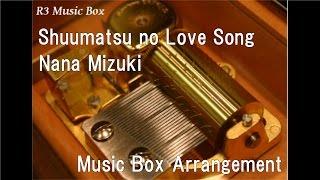 Shuumatsu no Love Song/Nana Mizuki [Music Box] (Anime