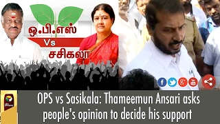 OPS vs Sasikala: Thameemun Ansari asks people's opinion to decide his support