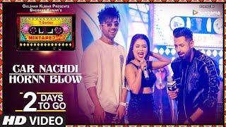 Car Nachdi/Hornn Blow  2 Days To Go  T Series Mixtape Punjabi Gippy Grewal Harrdy Sandhu Neha Kakkar