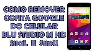 COMO REMOVER CONTA GOOGLE DO CELULAR  BLU STUDIO M HD S110L  E  S110U