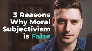 3 Reasons Why Moral Subjectivism is False