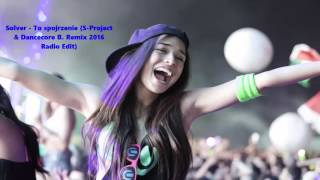 Solver - To spojrzenie (S-Project & Dancecore B. Remix 2016 Radio Edit)