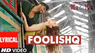 FOOLISHQ Lyrical Video Song | KI & KA | Arjun Kapoor, Kareena Kapoor | Armaan Malik, Shreya Ghoshal