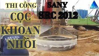 THI CÔNG CỌC KHOAN NHỒI - SANY SRC 2012 | Chúng tôi xây dựng bằng sự tin tưởng của bạn !