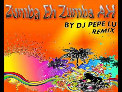 Zumba eh Zumba ah  Dj Pepe Lu Remix 2011