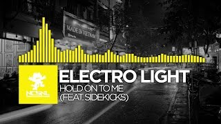 [House] - Electro Light feat. Sidekicks - Hold On To Me [NCS Release]