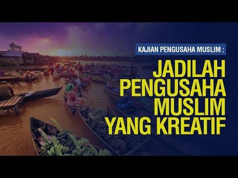 Jadilah Pengusaha Muslim yang Kreatif - Ustadz Khairullah Anwar Luthfi, Lc