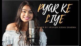 Pyar ke Liye | Urvashi Kiran Sharma | Dil Kya kare |Cover | Female Version