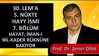 Prof. Dr. Şener Dilek - Lem'alar - 30. Lem'a - 5. Nükte - Hayy İsmi - 7. Bölüm