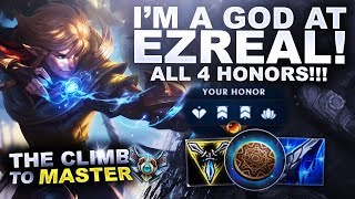 I'M A GOD AT EZREAL! ALL 4 HONORS! - Climb to Master | League of Legends