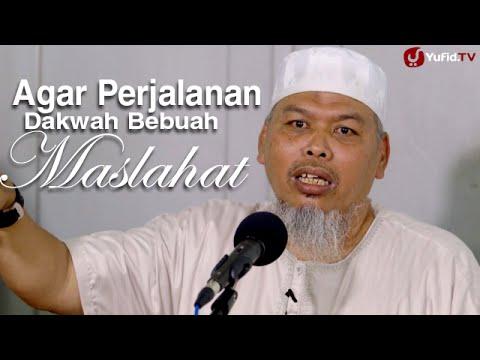 Kajian Islam: Agar Perjalanan Dakwah Berbuah Maslahat - Ustadz Muhammad Wujud