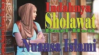 Indahnya Sholawat Dari Hati - Nuansa Islami |Tembang Sholawat Hits Terbaru Populer