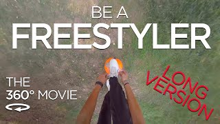 BE A FREESTYLER - The 1st 360 Street Football Movie - Long Version
