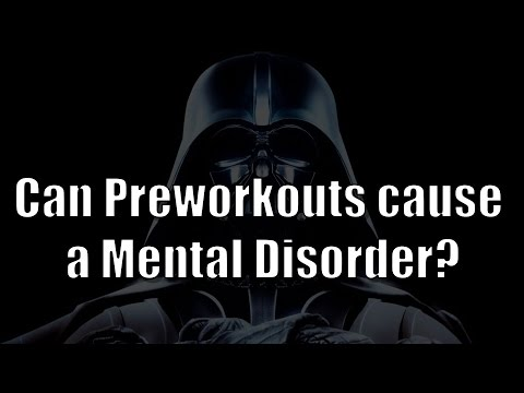 Can Preworkouts cause a Mental Disorder? | Mental Illness from Caffeine Abuse