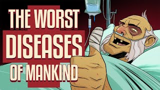 THE WORST DISEASES OF MANKIND