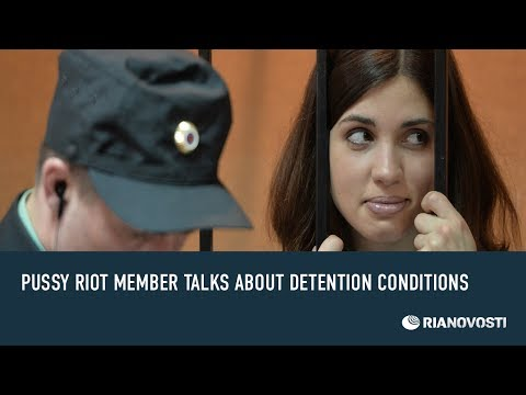 Pussy Riot Member Talks about Detention Conditions