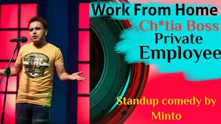 Work from Home | Ch*tia Boss | Private Employee Pareshan | Stand up Comedy by Minto