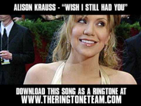Alison Krauss - Wish I Still Had You [ New Video + Lyrics + Download ]