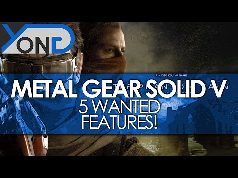 Metal Gear Solid V - 5 Wanted Features