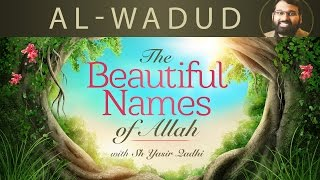 Beautiful Names of Allah (pt.8)- Al-Wadud- Dr. Shaykh Yasir Qadhi