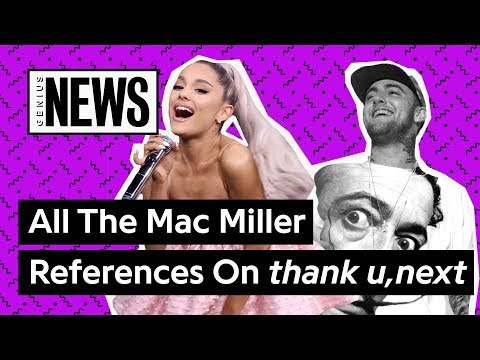 All The Mac Miller References On Ariana Grande's 'thank u next'  Genius News