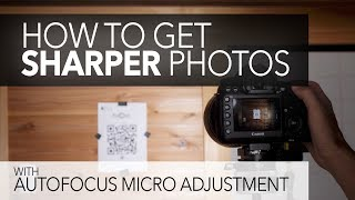 How to Get Sharper Photos - Auto Focus Micro Adjustment (AFMA)