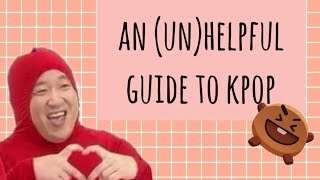 an (un)helpful guide to kpop