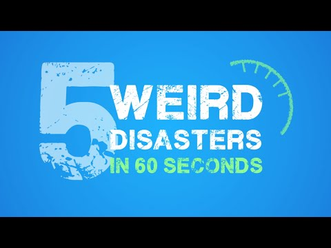 5 Weird Disasters in 60 Seconds