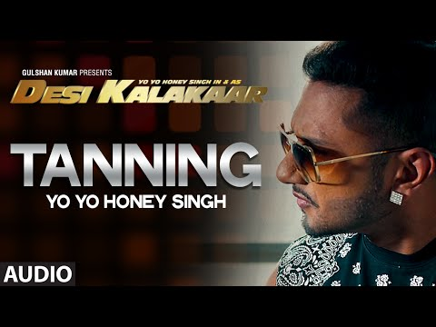 OFFICIAL: Tanning Full AUDIO Song | Yo Yo Honey Singh | Desi...
