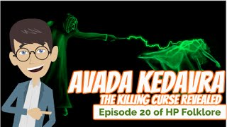 'Avada Kedavra' The Killing Curse Revealed - Episode 20 of HP Folklore