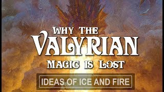 ASOIAF Theories: Why The Valyrian Magic is Lost