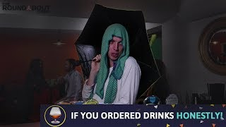 If you ordered drinks honestly!