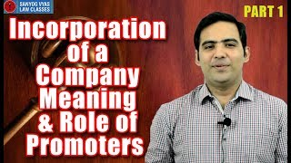 Incorporation of a Company Meaning & Role of Promoters Part One by Advocate Sanyog Vyas