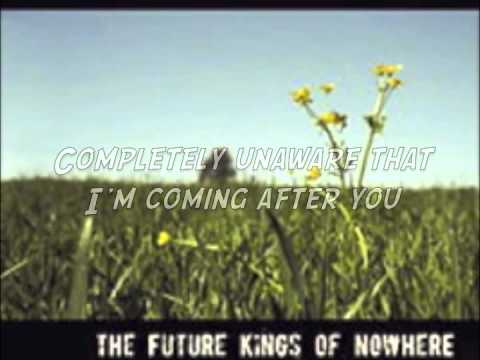The Future Kings Of Nowhere- What You Don't Know Might Kill Me (with lyrics)