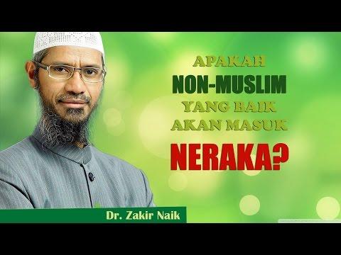 Apakah Non-Muslim Yang Baik Akan Masuk Neraka? | Dr. Zakir Naik