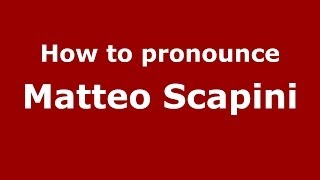 How to pronounce Matteo Scapini (Italian/Italy)  - PronounceNames.com