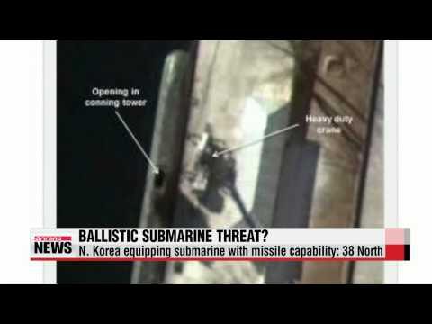 N. Korea upgrading submarine with missile capability: 38 North