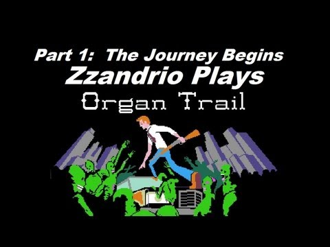 Zzandrio Plays Organ Trail - The Journey Begins - Part 1/7