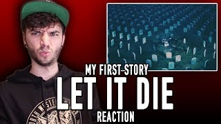 MY FIRST STORY - LET IT DIE - REACTION!