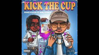 Fenix Flexin feat. Rob Vicious - Kick The Cup (Prod. By OTX Ant)