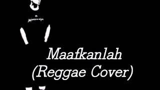 Maafkanlah - lirik lagu (Reggae Cover)