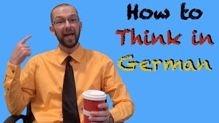 Thinking in German: A How-To Guide - German Learning Tips #6 - Deutsch lernen