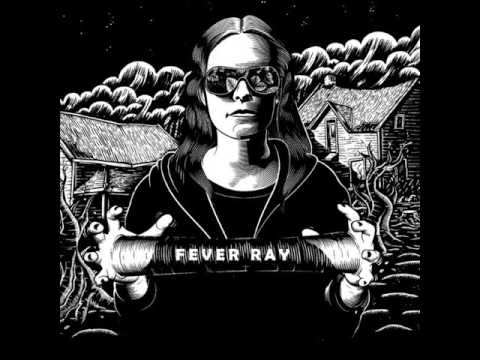 Fever Ray - Keep The Streets Empty For Me